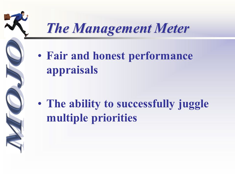 The Management Meter Fair and honest performance appraisals The ability to successfully juggle multiple priorities
