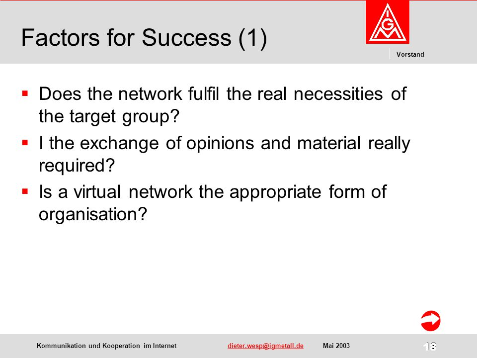 Kommunikation und Kooperation im Internetdieter.wesp@igmetall.deMai 2003dieter.wesp@igmetall.de 18 Vorstand 18 Factors for Success (1)  Does the netw