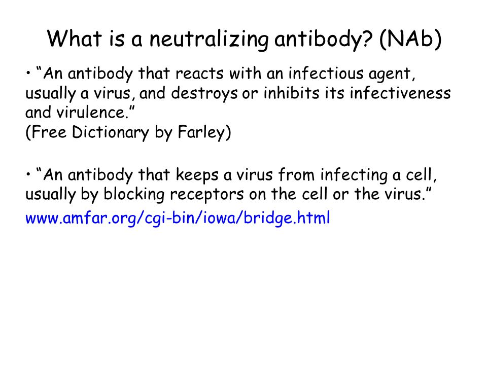 "What is a neutralizing antibody? (NAb) ""An antibody that reacts with an infectious agent, usually a virus, and destroys or inhibits its infectiveness"