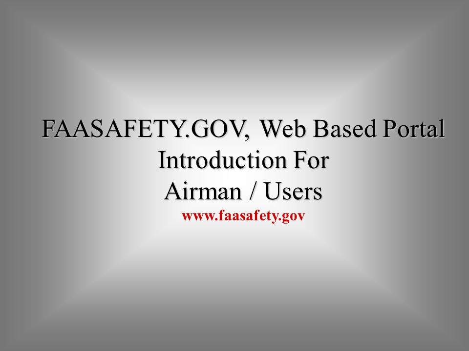 FAASAFETY.GOV, Web Based Portal Introduction For Airman / Users www.faasafety.gov