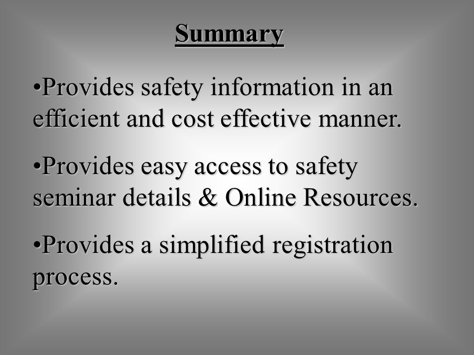 Provides safety information in an efficient and cost effective manner.Provides safety information in an efficient and cost effective manner.