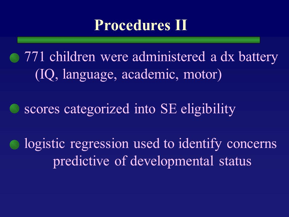 Procedures Parents completed PEDS in writing or by interview Either a second psychological examiner blinded to parents' concerns, or the same examiner, blinded to the potential significance of parents' concerns, administered the concurrent battery
