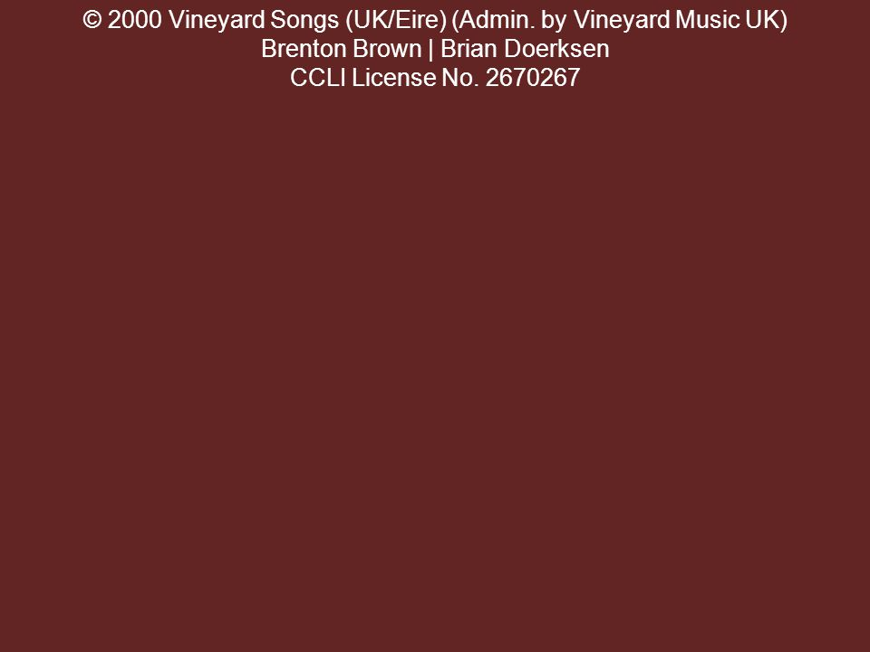 © 2000 Vineyard Songs (UK/Eire) (Admin.