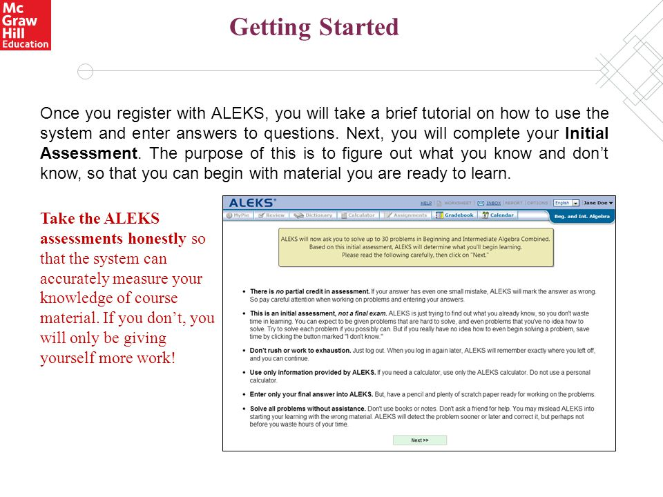 Once you register with ALEKS, you will take a brief tutorial on how to use the system and enter answers to questions.