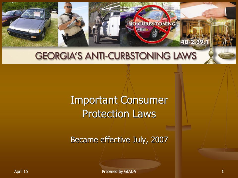 April 15Prepared by GIADA1 Important Consumer Protection Laws Became effective July, 2007