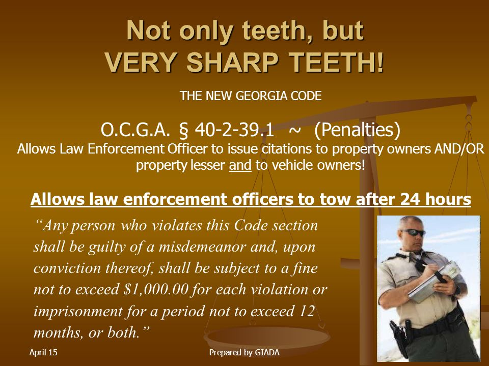 April 15Prepared by GIADA19 Not only teeth, but VERY SHARP TEETH! THE NEW GEORGIA CODE O.C.G.A. § 40-2-39.1 ~ (Penalties) Allows Law Enforcement Offic