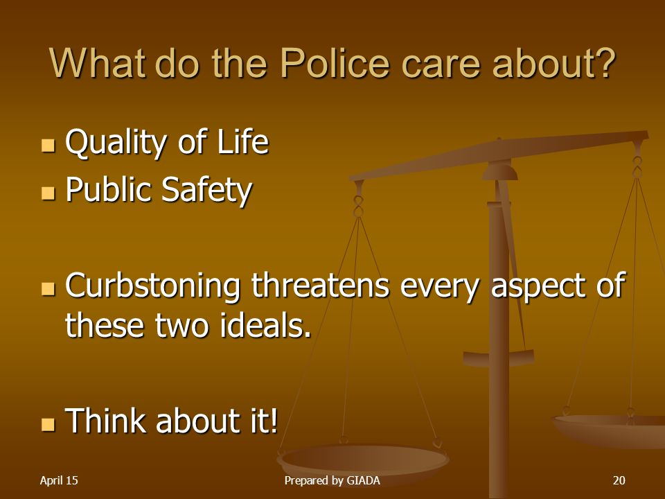 April 15Prepared by GIADA20 What do the Police care about? Quality of Life Quality of Life Public Safety Public Safety Curbstoning threatens every asp