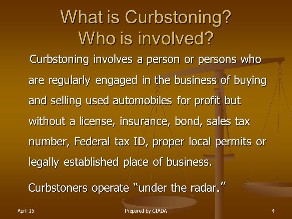 April 15Prepared by GIADA4 What is Curbstoning? Who is involved? Curbstoning involves a person or persons who are regularly engaged in the business of