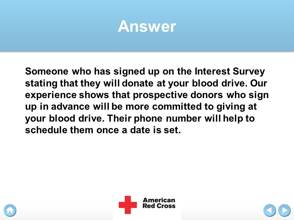 Answer Someone who has signed up on the Interest Survey stating that they will donate at your blood drive. Our experience shows that prospective donor