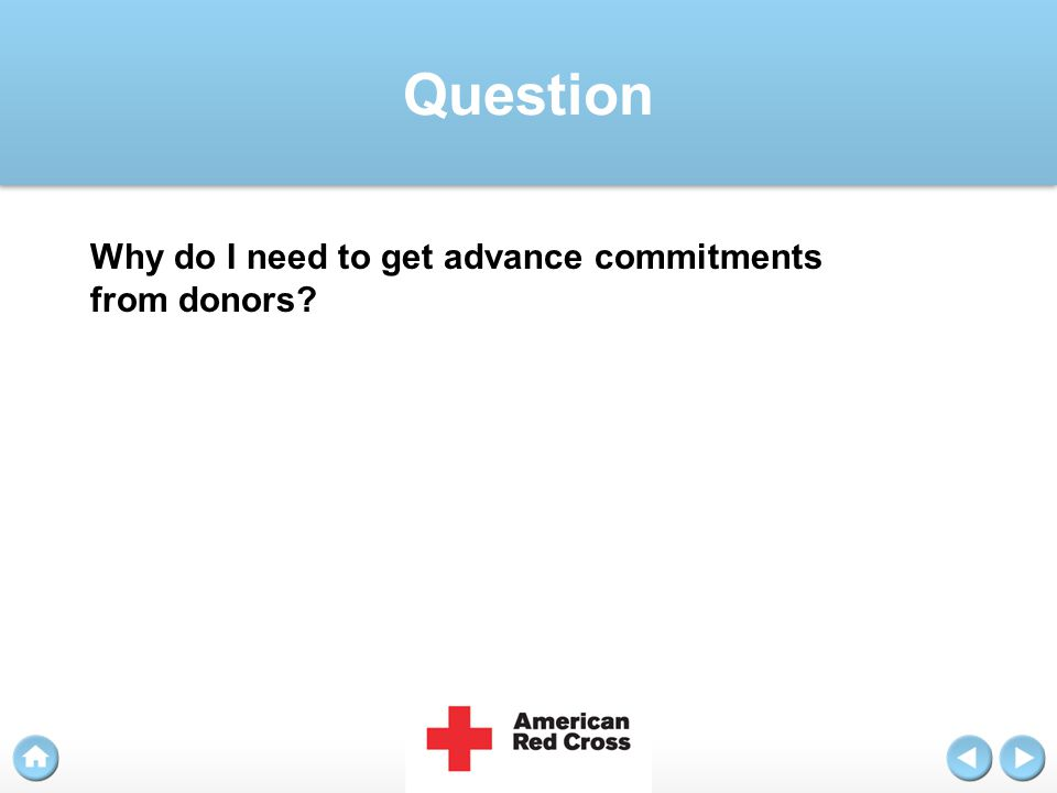 Question Why do I need to get advance commitments from donors?