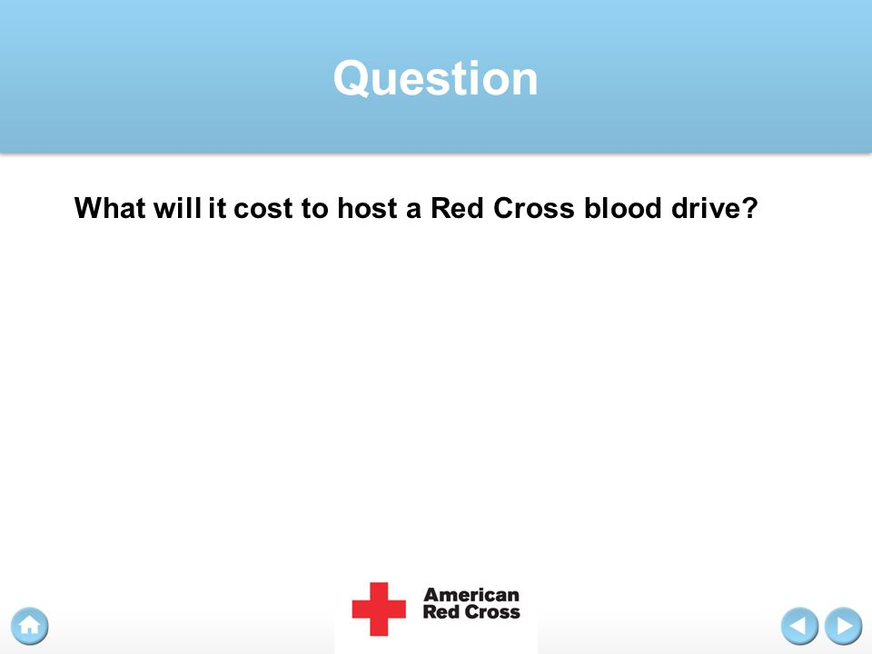 Answer While it is unfortunate that you are not able to sponsor a blood drive, there are other ways your organization can support the Red Cross.