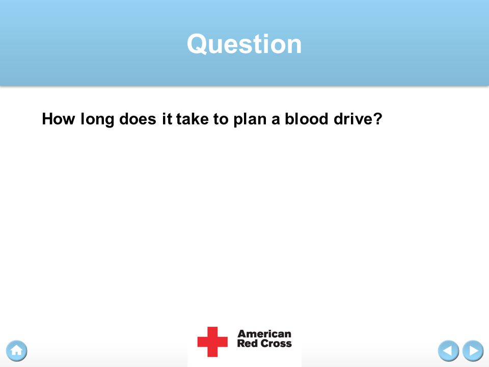 Answer The Red Cross needs about two months notice to schedule a date and staff for a blood drive.