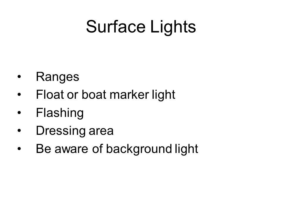 Surface Lights Ranges Float or boat marker light Flashing Dressing area Be aware of background light