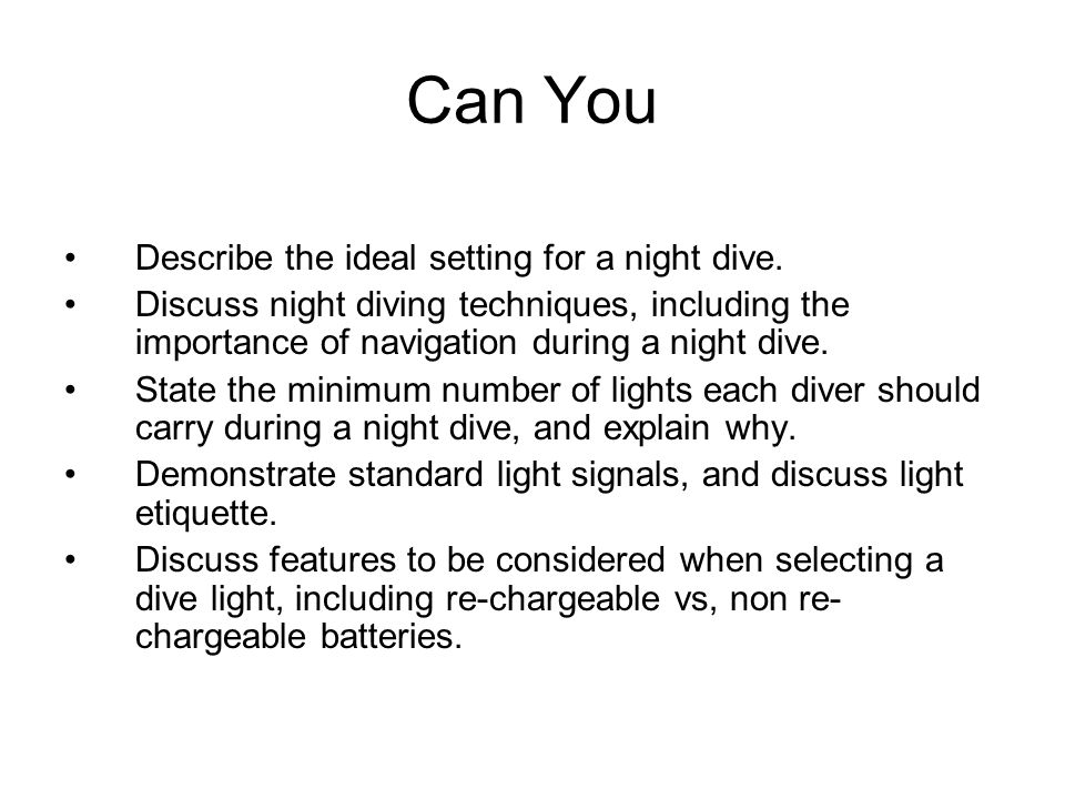 Can You Describe the ideal setting for a night dive. Discuss night diving techniques, including the importance of navigation during a night dive. Stat