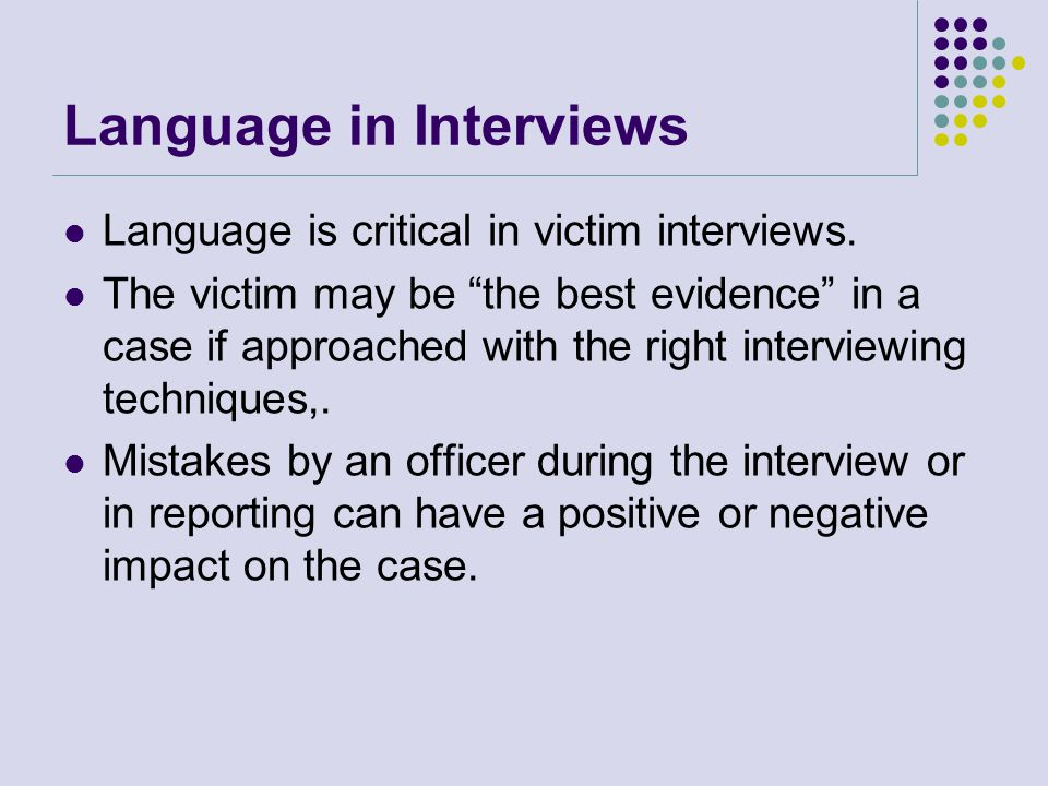 Language CAN Explain her thoughts and feelings Discover valuable corroborating clues Make a victim more willing and able to navigate the criminal justice process Lead to successful prosecution of a Known Violent Offender
