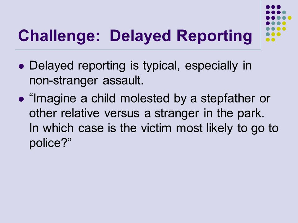 Why victims delay reporting.They fear they won't be believed.