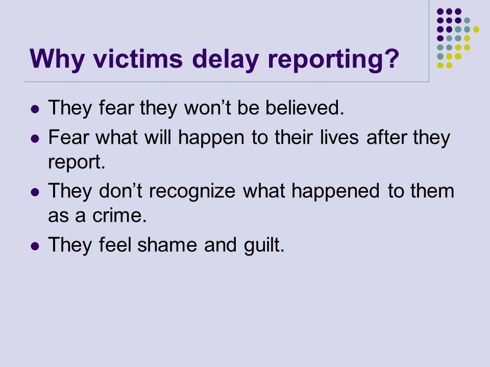 Overcoming the challenge of delayed reporting The interview should obtain information which explains the delay in reporting.