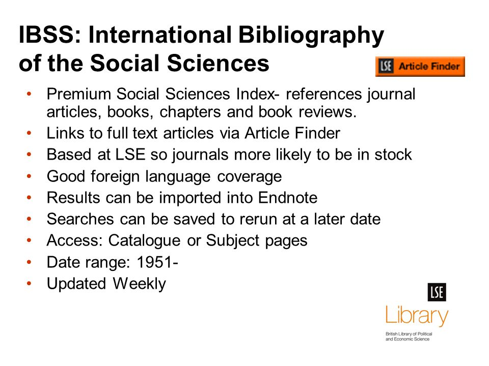 IBSS: International Bibliography of the Social Sciences Premium Social Sciences Index- references journal articles, books, chapters and book reviews.