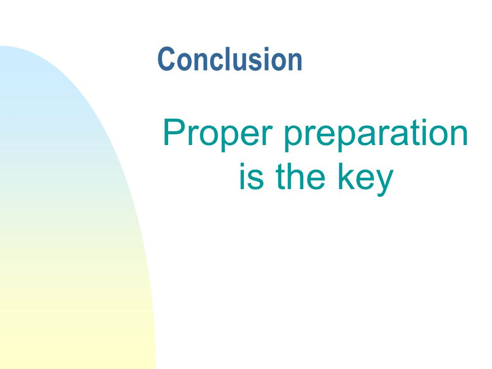 Conclusion Proper preparation is the key
