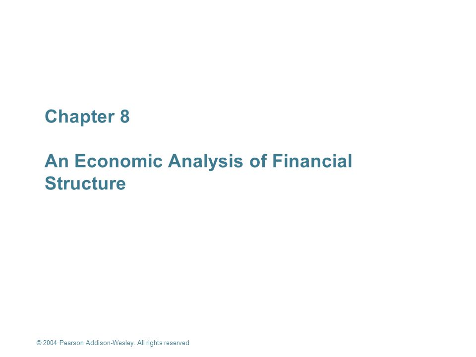 © 2004 Pearson Addison-Wesley. All rights reserved 8-1 Chapter 8 An Economic Analysis of Financial Structure An Economic Analysis of Financial Structu