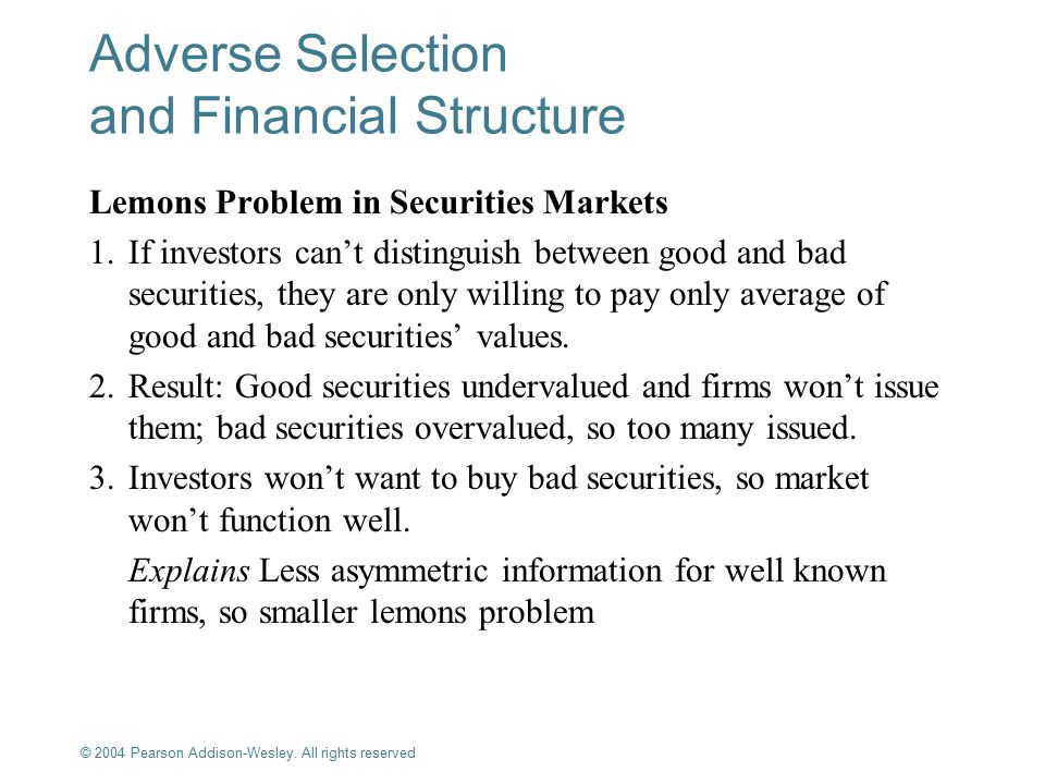 © 2004 Pearson Addison-Wesley. All rights reserved 8-8 Adverse Selection and Financial Structure Lemons Problem in Securities Markets 1.If investors c