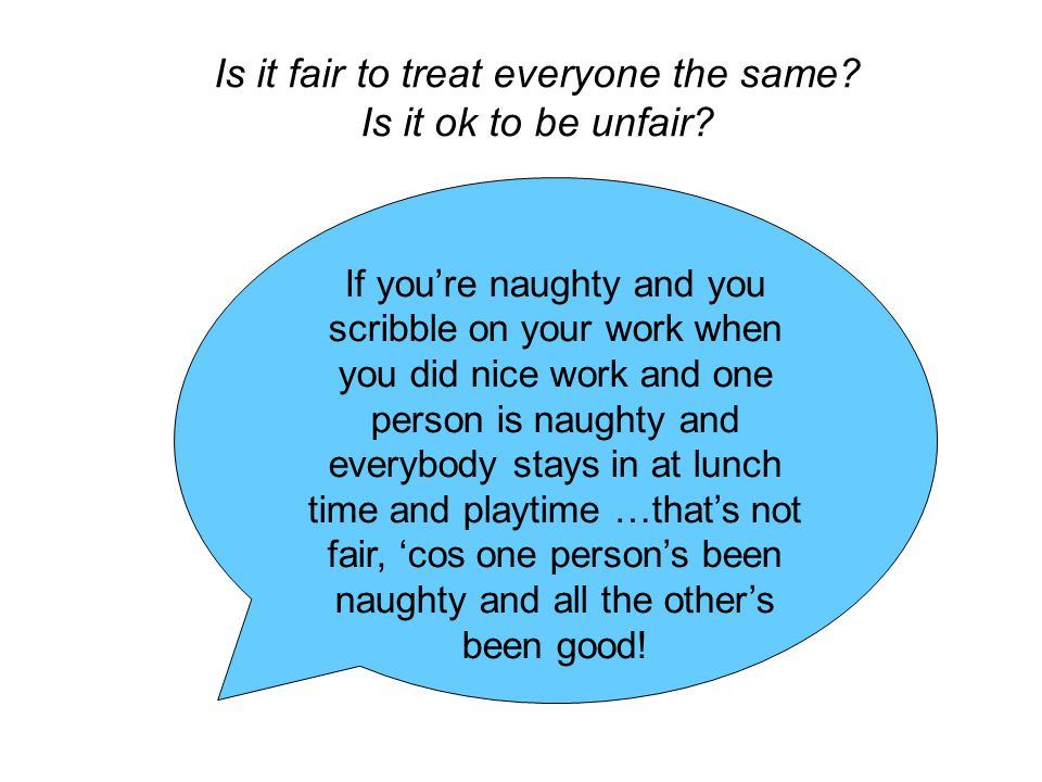 Is it fair to treat everyone the same. Is it ok to be unfair.