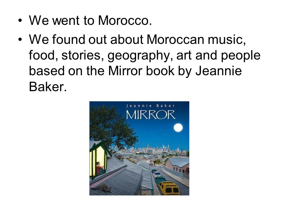 We went to Morocco.
