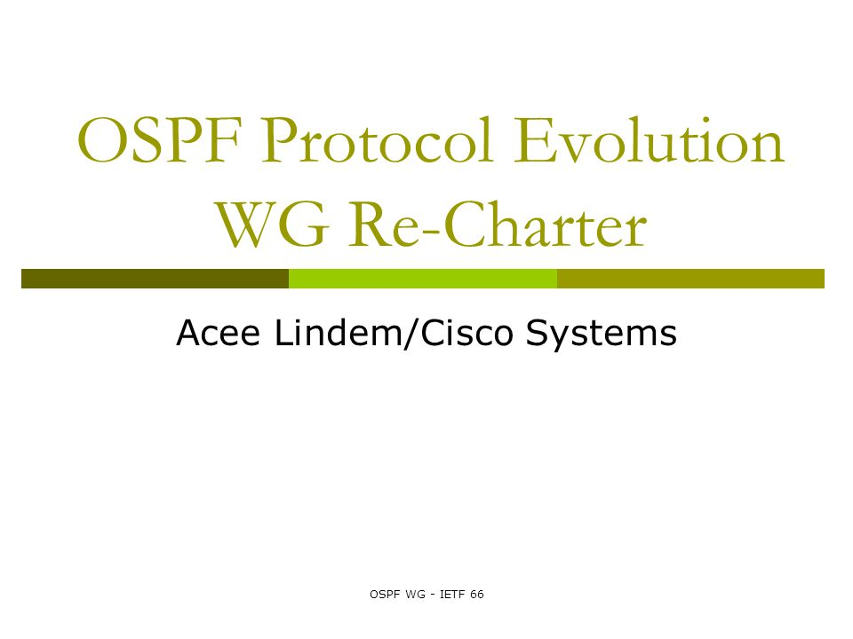 OSPF WG - IETF 66 Charter Strawman (Continued #2)  Done Extend the hitless restart mechanism to OSPFv3 and submit it to the IESG as a Proposed Standard  Done Develop Traffic Engineering extensions for OSPFv3 and submit it to the IESG as a Proposed Standard.