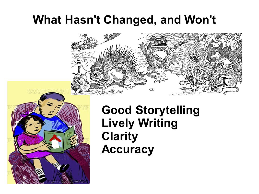 What Hasn't Changed, and Won't Good Storytelling Lively Writing Clarity Accuracy