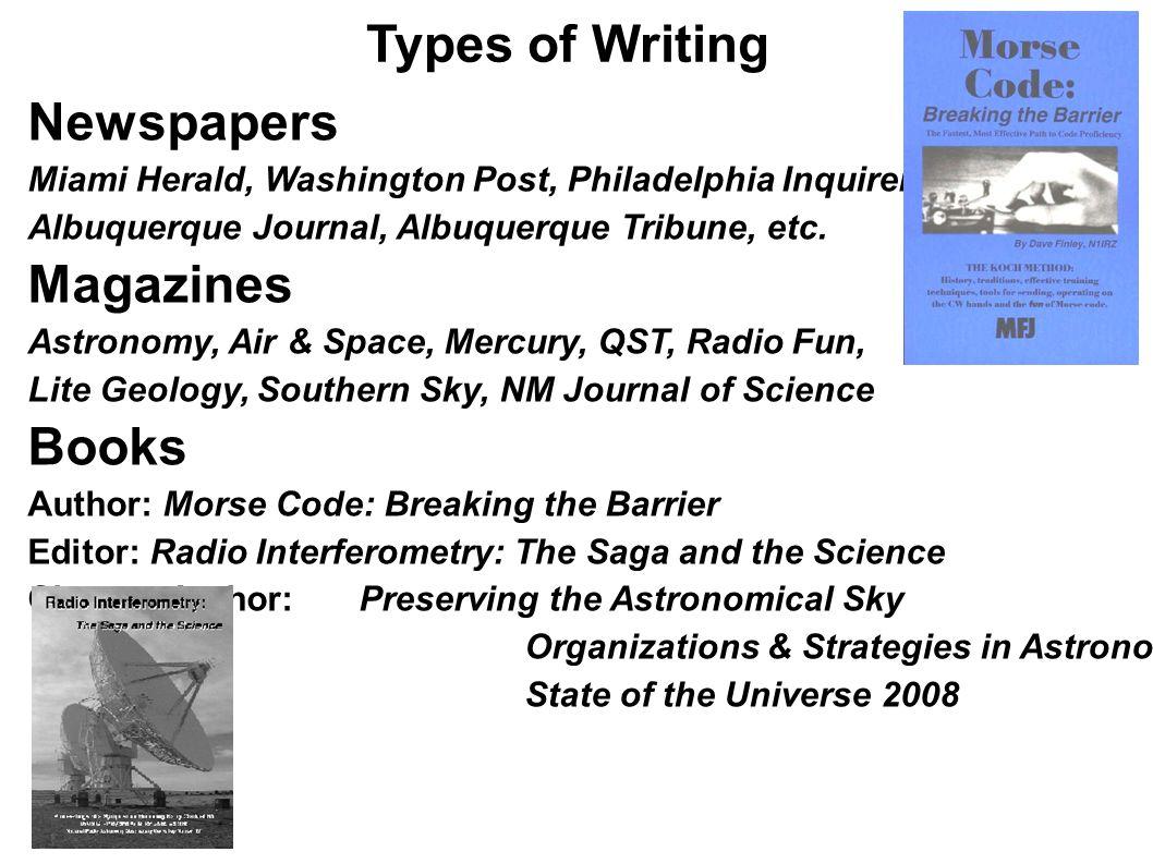 Types of Writing Newspapers Miami Herald, Washington Post, Philadelphia Inquirer, Albuquerque Journal, Albuquerque Tribune, etc. Magazines Astronomy,