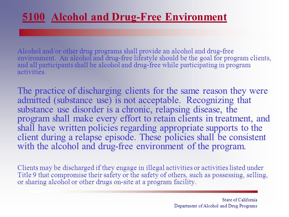 State of California Department of Alcohol and Drug Programs Alcohol and/or other drug programs shall provide an alcohol and drug-free environment. An