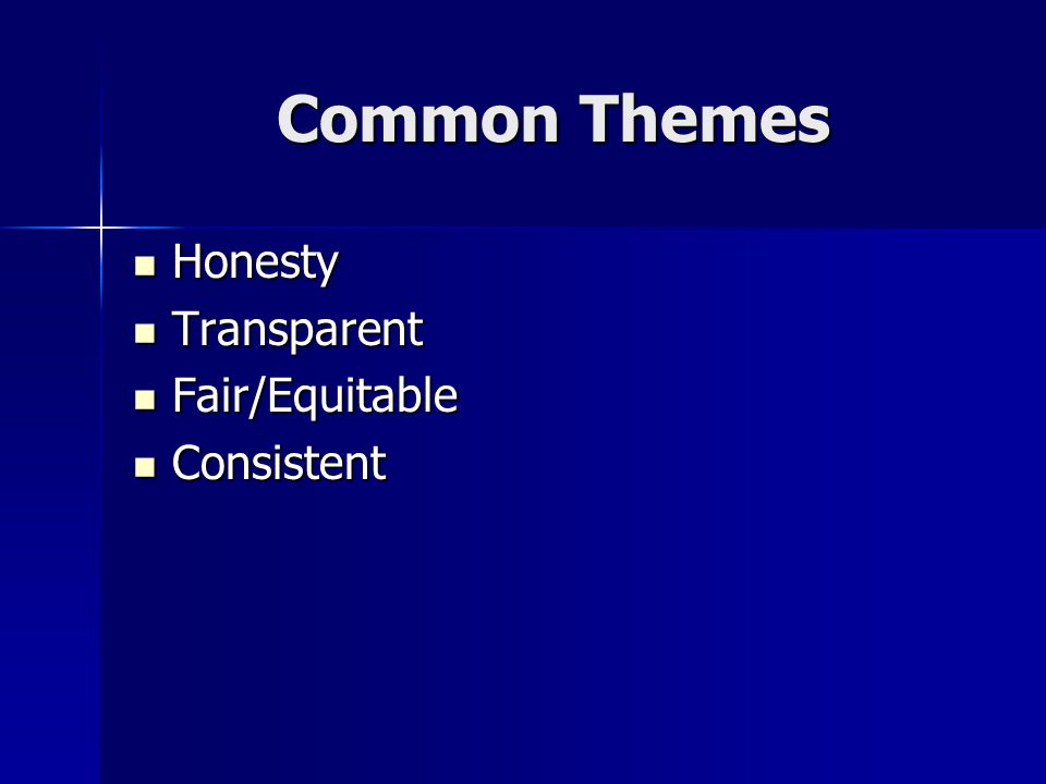 Common Themes Honesty Honesty Transparent Transparent Fair/Equitable Fair/Equitable Consistent Consistent