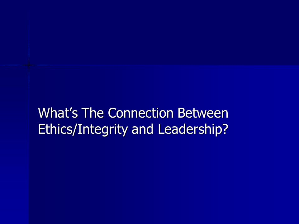 What's The Connection Between Ethics/Integrity and Leadership