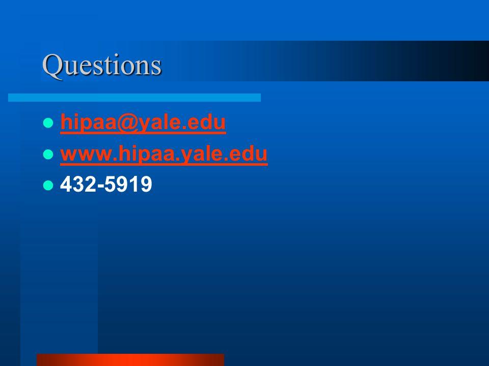 Questions hipaa@yale.edu www.hipaa.yale.edu 432-5919