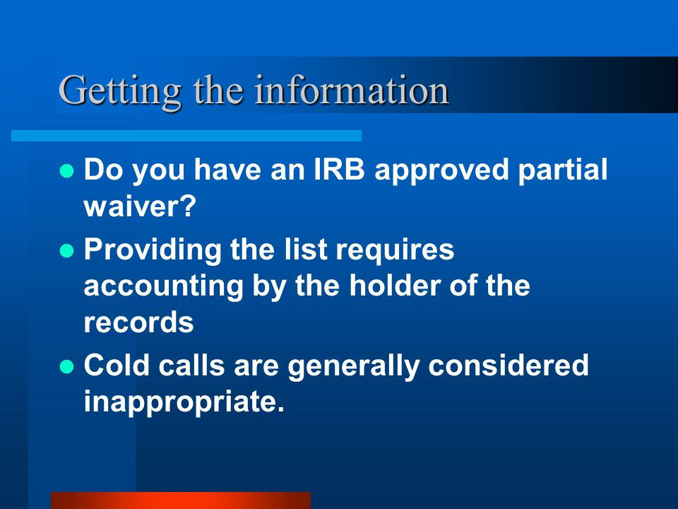 Getting the information Do you have an IRB approved partial waiver.