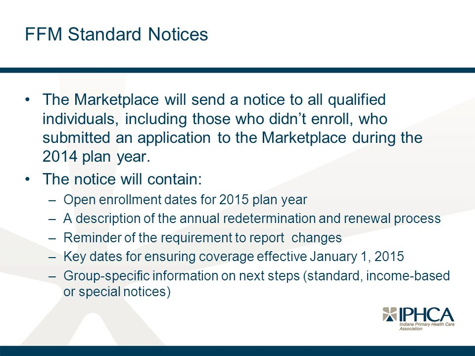 FFM Standard Notices The Marketplace will send a notice to all qualified individuals, including those who didn't enroll, who submitted an application to the Marketplace during the 2014 plan year.