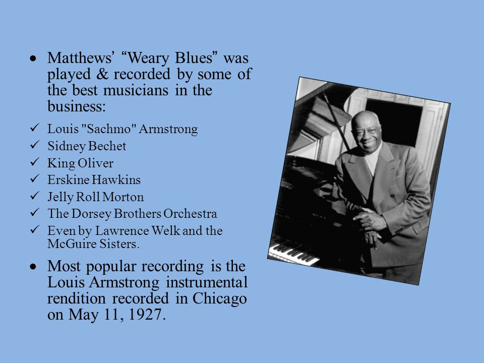 """ Matthews' """"Weary Blues"""" was played & recorded by some of the best musicians in the business: Louis"""