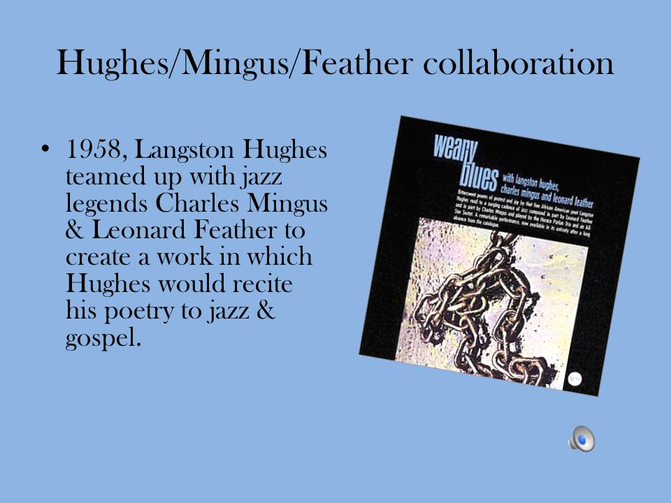 Hughes/Mingus/Feather collaboration 1958, Langston Hughes teamed up with jazz legends Charles Mingus & Leonard Feather to create a work in which Hughe