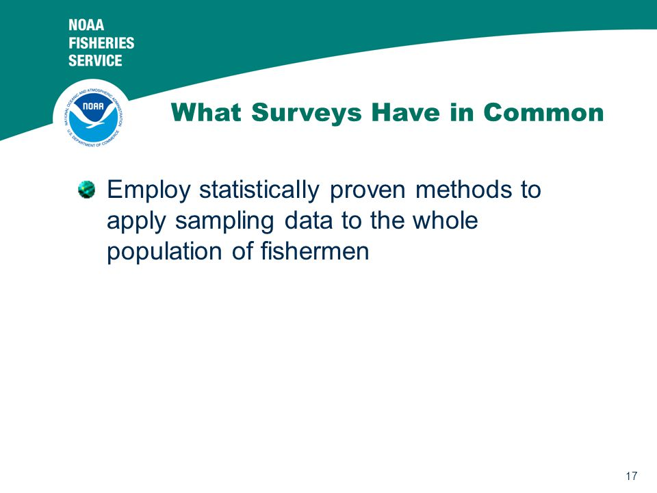 17 Employ statistically proven methods to apply sampling data to the whole population of fishermen What Surveys Have in Common