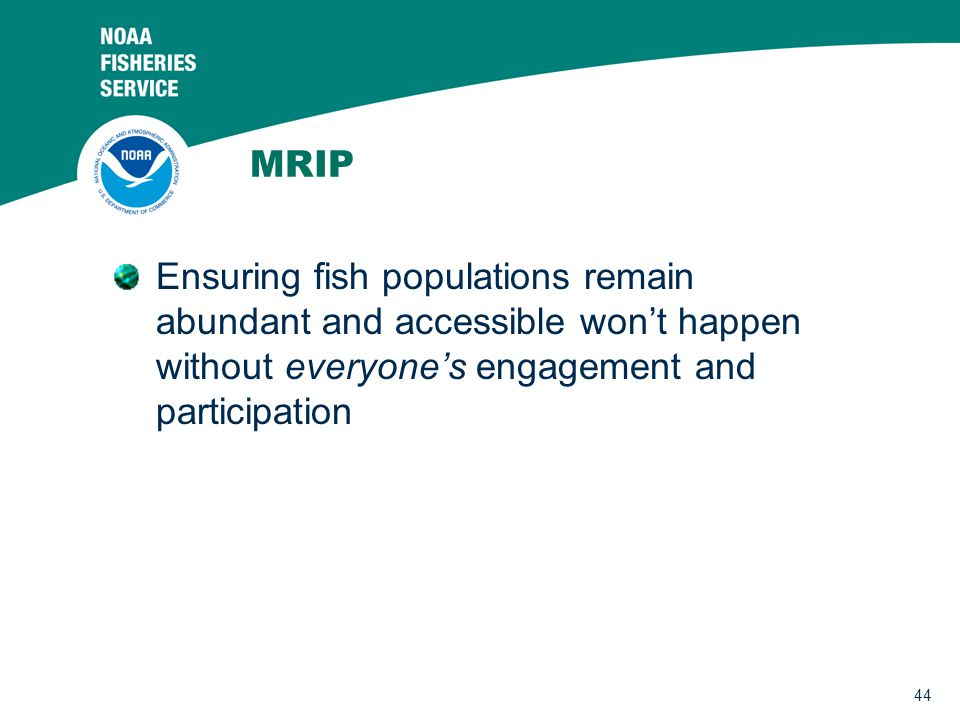 44 MRIP Ensuring fish populations remain abundant and accessible won't happen without everyone's engagement and participation