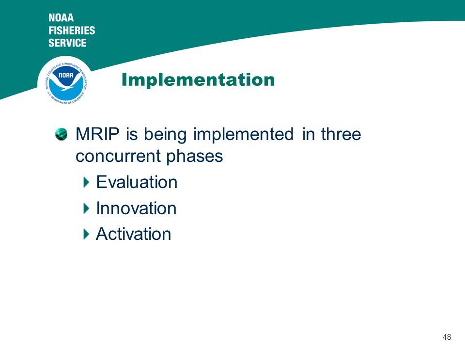 48 Implementation MRIP is being implemented in three concurrent phases Evaluation Innovation Activation
