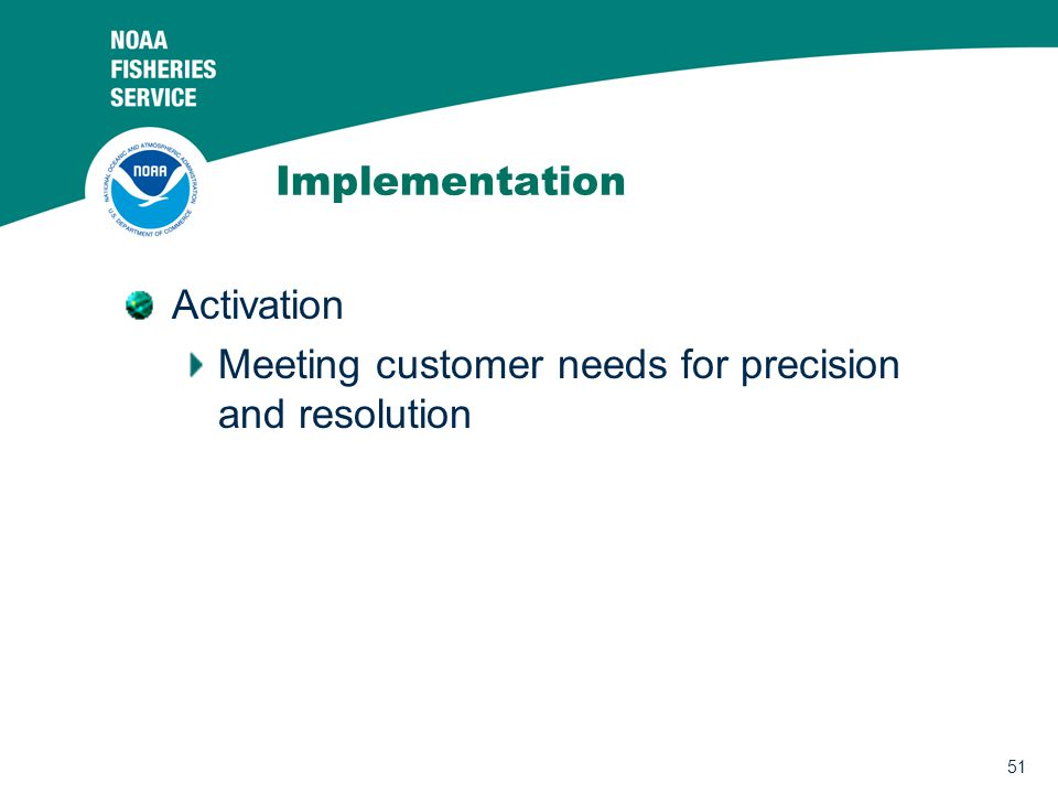 51 Implementation Activation Meeting customer needs for precision and resolution