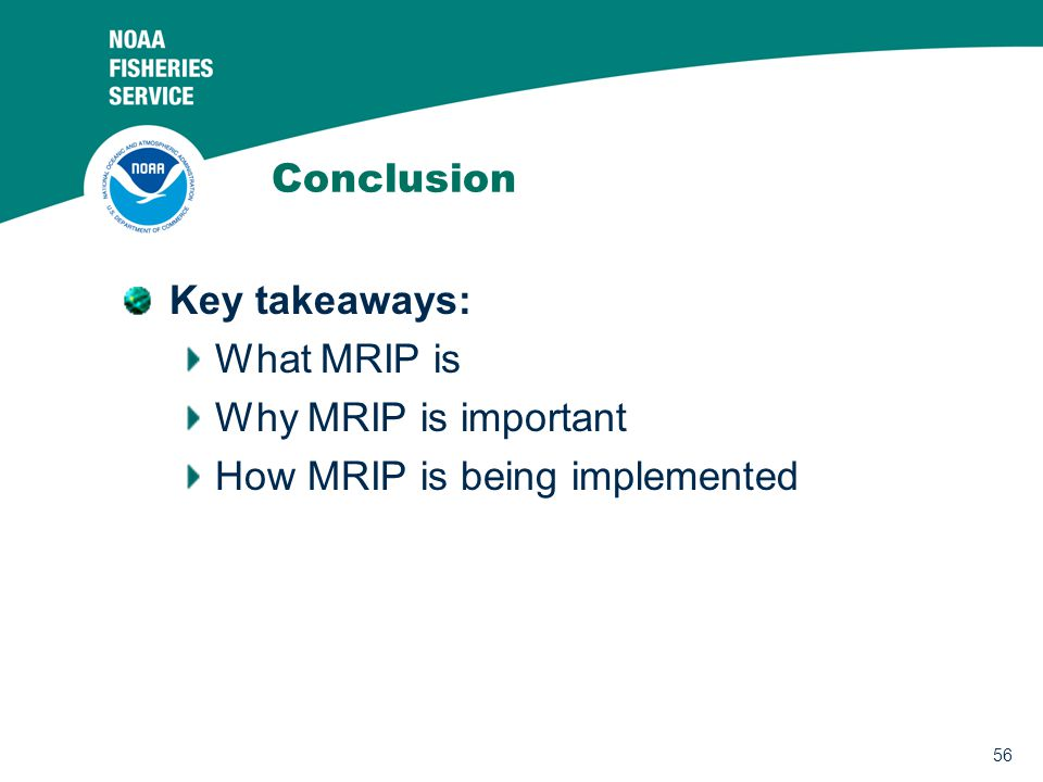 56 Conclusion Key takeaways: What MRIP is Why MRIP is important How MRIP is being implemented