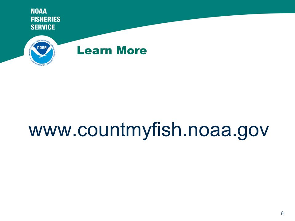 9 Learn More www.countmyfish.noaa.gov