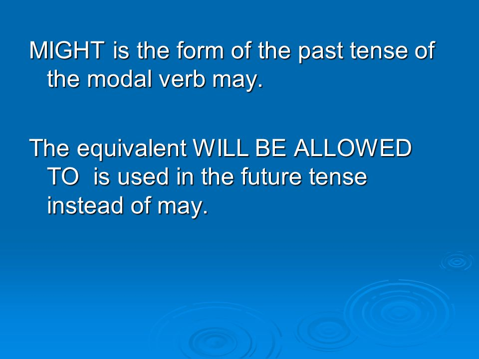 MIGHT is the form of the past tense of the modal verb may.