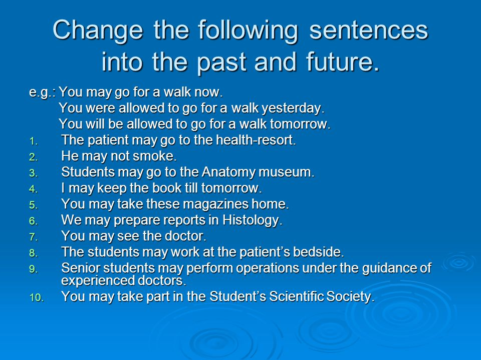 Change the following sentences into the past and future.