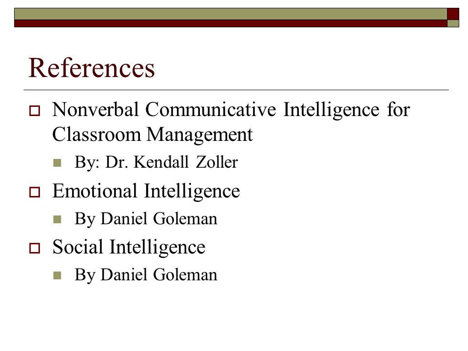 References  Nonverbal Communicative Intelligence for Classroom Management By: Dr.