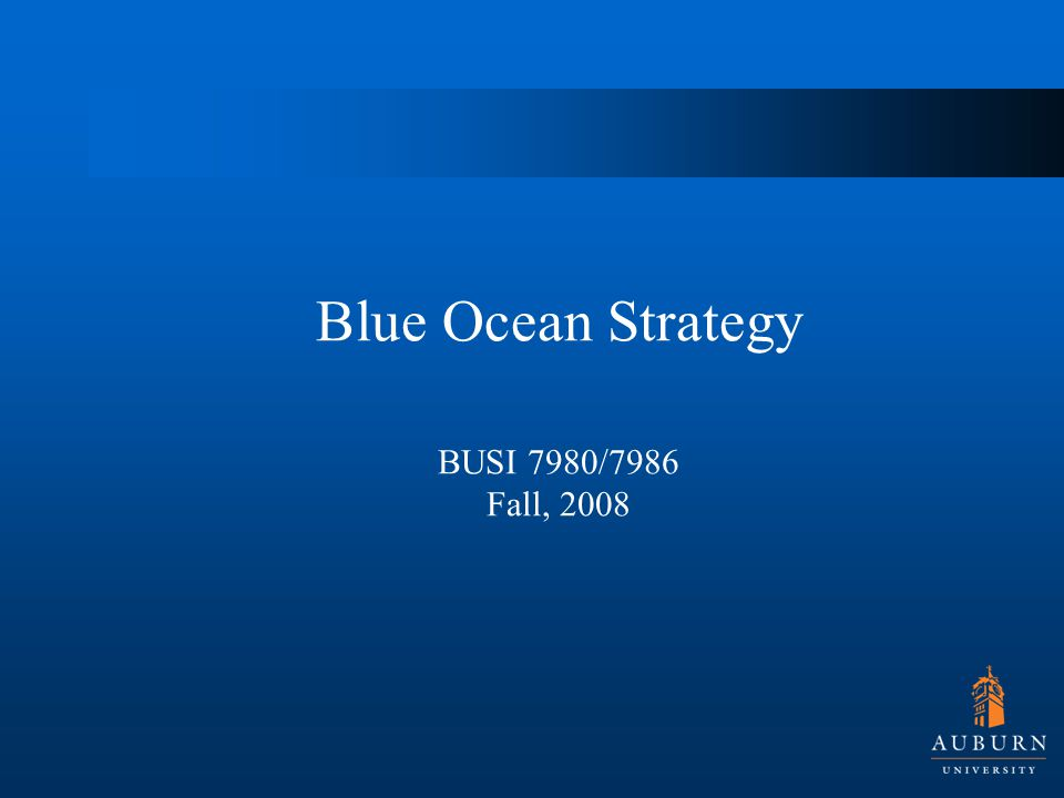 Blue Ocean Strategy BUSI 7980/7986 Fall, 2008