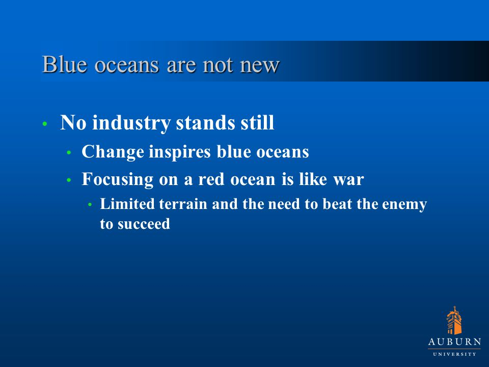 Blue oceans are not new No industry stands still Change inspires blue oceans Focusing on a red ocean is like war Limited terrain and the need to beat the enemy to succeed
