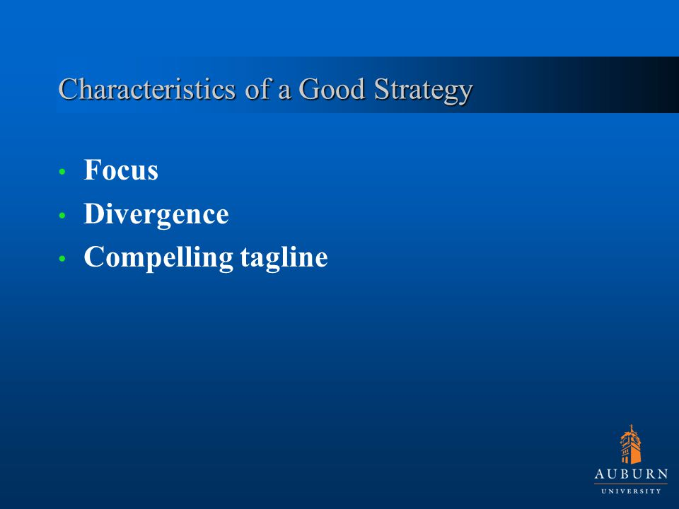 Characteristics of a Good Strategy Focus Divergence Compelling tagline